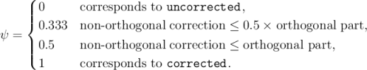 ( || 0      corresponds to uncorrected, |{ 0.333   non -orthogonal correction ≤ 0.5 × orthogonal part, ψ = ||| 0.5     non -orthogonal correction ≤ orthogonal part, ( 1      corresponds to corrected.